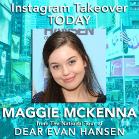 The National Tour of DEAR EVAN HANSEN's Maggie McKenna Will Takeover BWW Instagram Tomorrow!