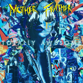 Mother Feather Releases TOTALLY AWESOME Anthem Ahead of Sophomore Album This Friday