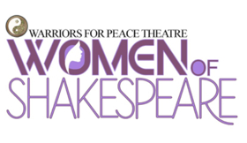 Warriors for Peace Theatre in Association with Richard Allen Enterprises Presents THE WOMEN OF SHAKESPEARE