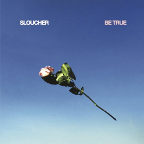Sloucher Shares Advance Stream Of Debut Album BE TRUE With An Essay By Michael Benjamin Lerner of Telekinesis