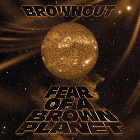 Brownout Announces New Album, FEAR OF A BROWN PLANET Out Today