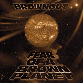 Brownout Announces New Album, FEAR OF A BROWN PLANET Out 5/25