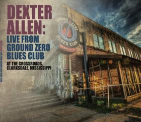 Dexter Allen LIVE FROM GROUND ZERO BLUES CLUB Full Album Released Today