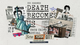 BYT Media Presents The New York City Edition Of DEATH BECOMES US - A True Crime Festival