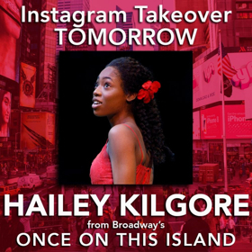 ONCE ON THIS ISLAND's Hailey Kilgore To Take Over Instagram Tomorrow!