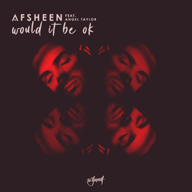 AFSHeeN Releases New Single WOULD IT BE OK Featuring Angel Taylor