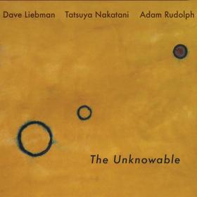 RareNoise To Release THE UNKNOWABLE Featuring Dave Liebman, Tatsuya Nakatani, Adam Rudolph
