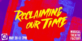 Musical Theatre Factory Announces RECLAIMING OUR TIME,  Celebrating MTF's People Of Color Roundtable
