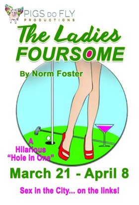 Pigs Do Fly Productions Presents The Southeastern Premiere Of THE LADIES FOURSOME
