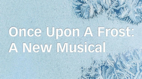 New Musical ONCE UPON A FROST Comes to Festival Place