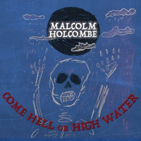 Acclaimed Singer/Songwriter Malcolm Holcombe To Release COME HELL OR HIGH WATER Today