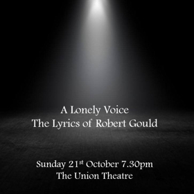 A LONELY VOICE - The Lyrics of Robert Gould Comes to the Union Theatre