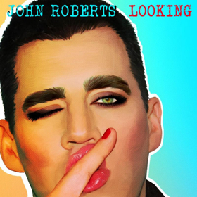 EMMY Award-Nominated John Roberts To Release LOOKING EP On 7/26, Shares Title-Track Today