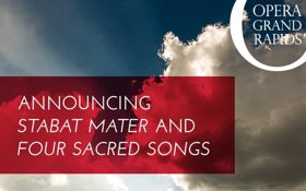 Opera Grand Rapids Announces STABAT MATER and FOUR SACRED SONGS