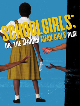 SCHOOL GIRLS; OR, THE AFRICAN MEAN GIRLS PLAY Makes Regional Premiere