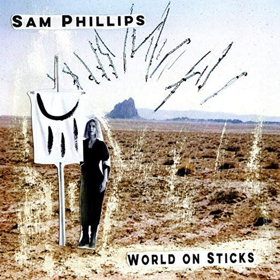 Sam Phillips To Release 10th Studio Album WORLD ON STICKS This Friday