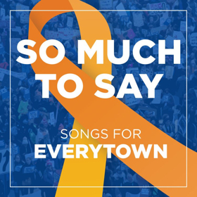 SO MUCH TO SAY – SONGS FOR EVERYTOWN Album Featuring Ariana DeBose, Margo Seibert, and More Now Available