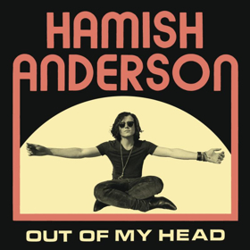 New Record From Hamish Anderson OUT OF MY HEAD Out Now