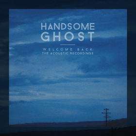 Handsome Ghost's WELCOME BACK: THE ACOUSTIC RECORDINGS Out 4/6