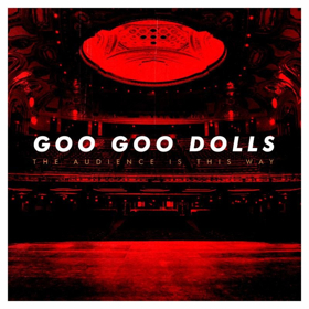 Goo Goo Dolls Announce New Live Album THE AUDIENCE IS THIS WAY Coming This July