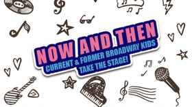 NOW AND THEN: CURRENT AND FORMER BROADWAY KIDS TAKE THE STAGE! Comes to 54 Below