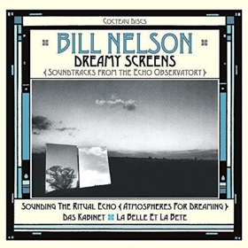 Bill Nelson's 'Dreamy Screens: Soundtracks From Echo Observatory' 3-Disc Boxed Set Out Today