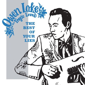 Owen Lake and The Tragic Loves Announces THE BEST OF YOUR LIES