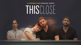 Sundance Now's THIS CLOSE Unveils Season Two Guest Star Lineup