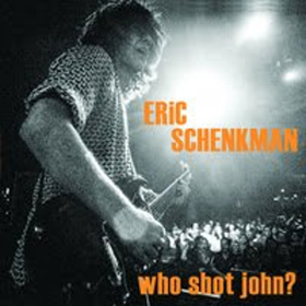 ERIC SCHENKMAN's Solo Album 'Who Shot John?' to be Released in January