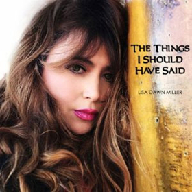 Lisa Dawn Miller Releases Single 'The Things I Should Have Said'