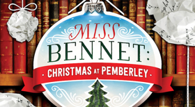 Jane Austen Charm Coming to The Rep in MISS BENNET: CHRISTMAS AT PEMBERLEY