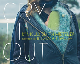 CRY IT OUT Takes Comic, Moving, Honest Look at New Motherhood