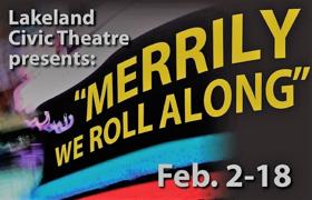 Lakeland Civic Theatre Presents MERRILY WE ROLL ALONG