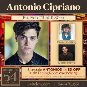 Antonio Cipriano Takes the Stage at 54 Below Featuring Celia Gooding and Derek Klena