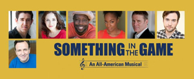 Cast Announced For SOMETHING IN THE GAME: AN ALL-AMERICAN MUSICAL At Wirtz