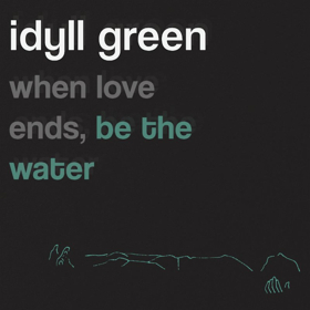 Idyll Green Share Debut EP WHEN LOVE ENDS, BE THE WATER Out Now