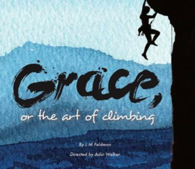 Performances Of GRACE, OR THE ART OF CLIMBING Begin Thursday!