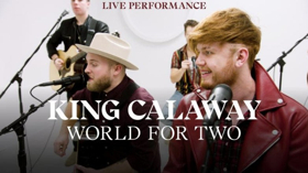 King Calaway Release Vevo Live Performance of WORLD FOR TWO and NO MATTER WHAT