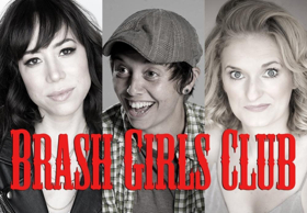 BRASH GIRLS CLUB A New 100% No Holds Barred Female Comedy Feature Special To Be Live And Taped On 3/29