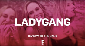 E! to Premiere New Series LADYGANG