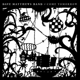 The Dave Matthews Band To Release New Album COME TOMORROW  June 8th on RCA Records