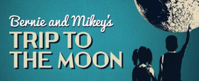 BERNIE AND MIKEY'S TRIP TO THE MOON Receives World Premiere At 59E59 Theaters