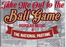 GRAMMY Museum Presents TAKE ME OUT TO THE BALL GAME: POPULAR MUSIC AND THE NATIONAL PASTIME