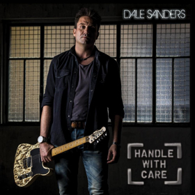 Dale Sanders Set To Release Debut Album HANDLE WITH CARE on Today