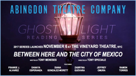 BETWEEN HERE AND THE CITY OF MEXICO to Launch Abingdon Theatre Company's 2017 Ghostlight Reading Series