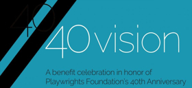 40/40 VISION Benefit to Celebrate Playwrights Foundation's 40th Anniversary