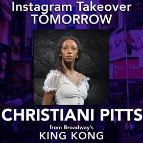KING KONG's Christiani Pitts Takes Over BWW Instagram Tomorrow!