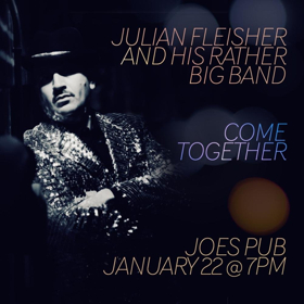 Julian Fleisher & His Rather Big Band COME TOGETHER At Joe's Pub