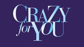 Pre-Broadway Run of CRAZY FOR YOU Postponed at the Ahmanson