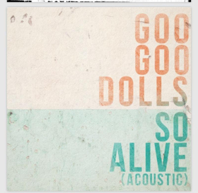 Goo Goo Dolls Release 'So Alive (Acoustic)' Today